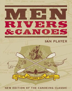 Men, Rivers & Canoes by Ian Player
